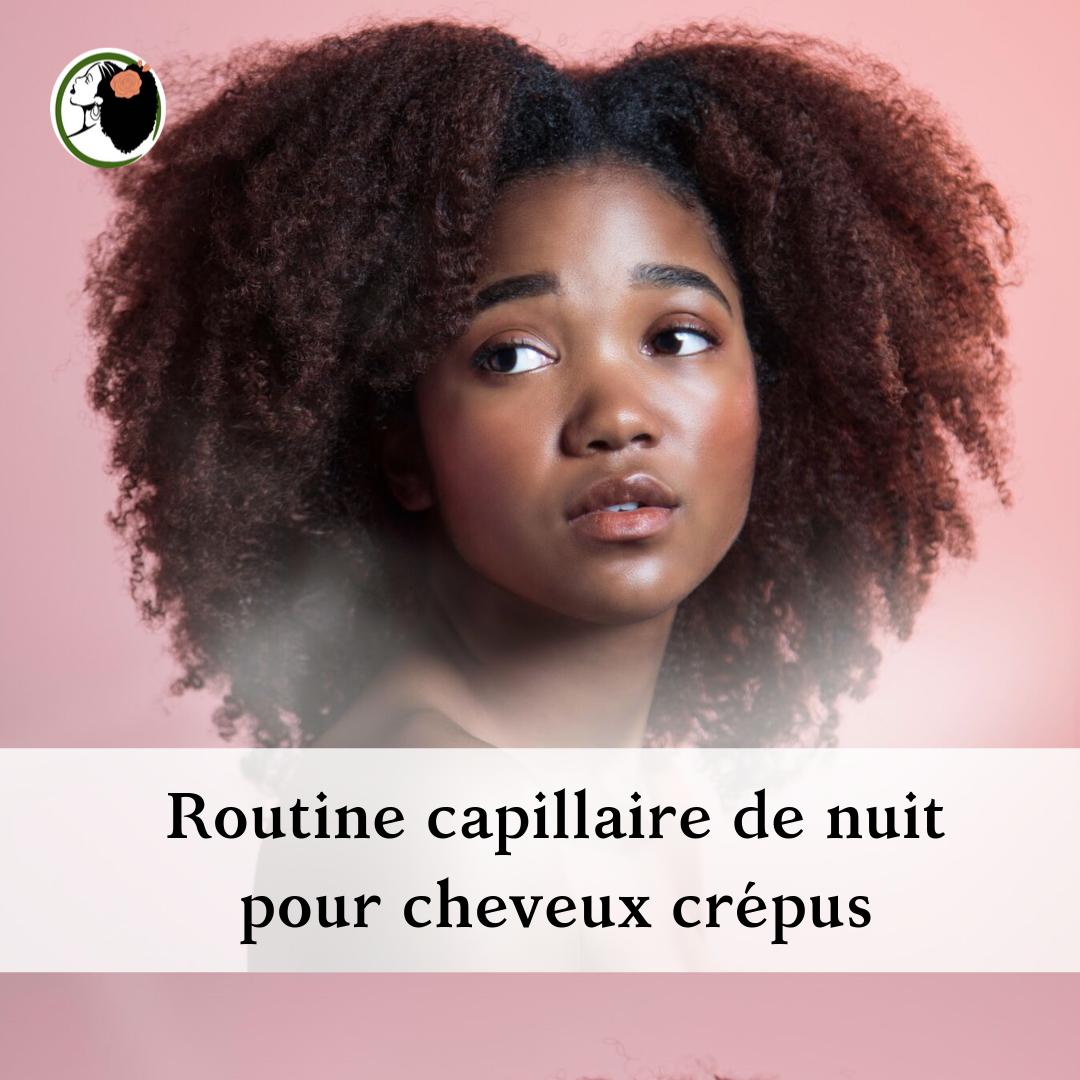 routine capillaire de nuit pour cheveux crépus