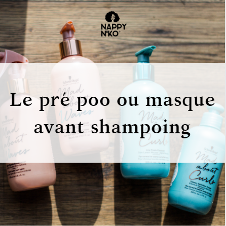 Découvrez les bienfaits du pré poo ou masque avant shampoing, pour cheveux crépus, frisés, ondulés et bouclés