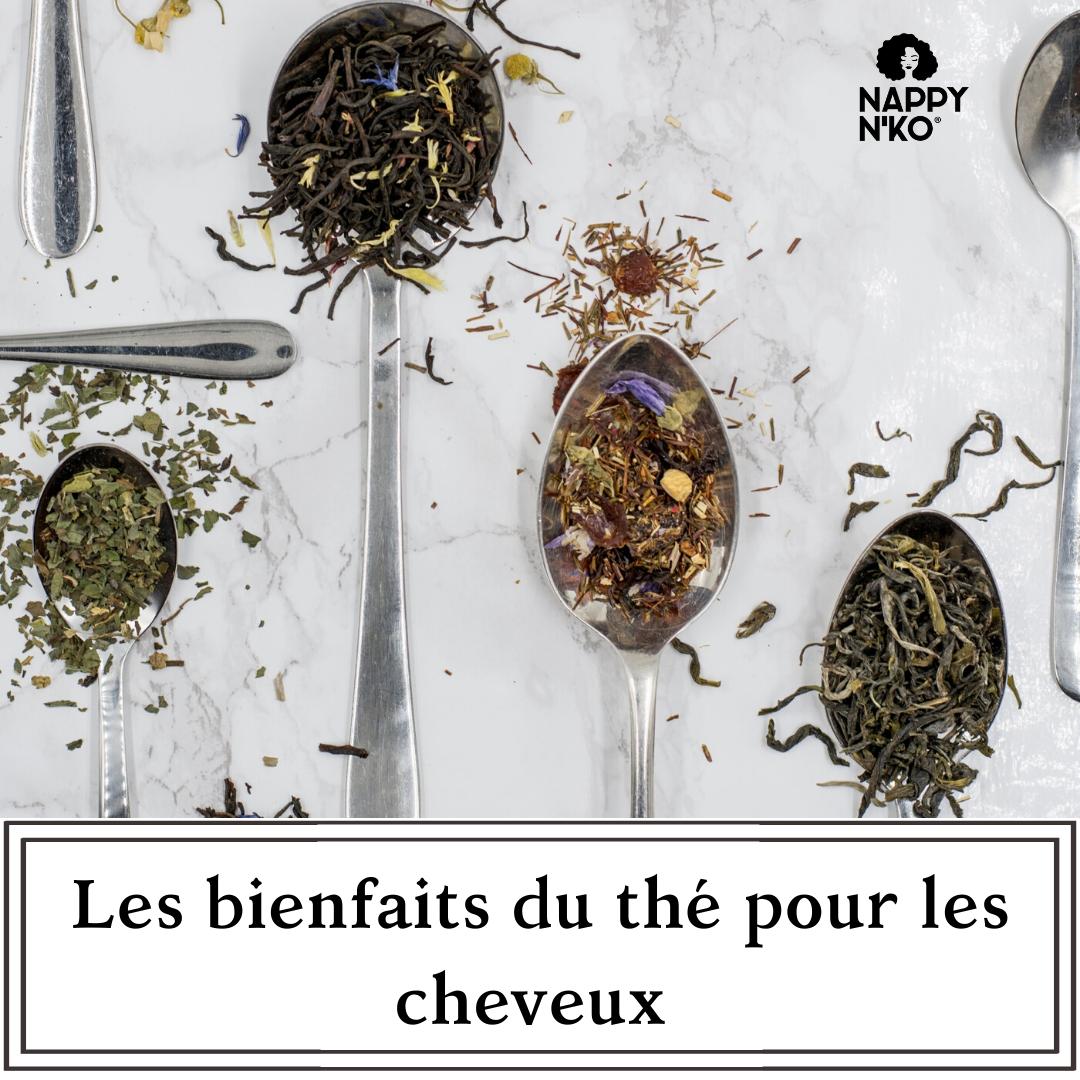 les bienfaits du thé pour les cheveux crépus - blog nappy n'ko