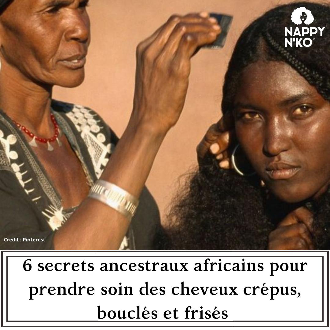 6 secrets ancestraux africains pour prendre soin des cheveux crépus, bouclés et frisés